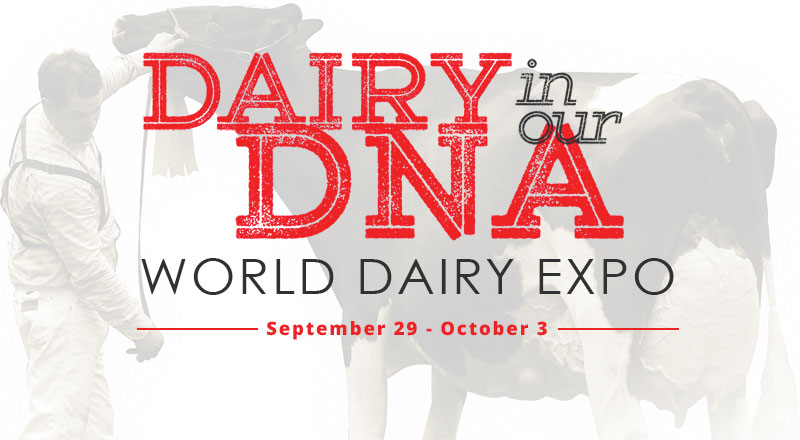 Dairy in our DNA - World Dairy Expo - September 29 - October 3